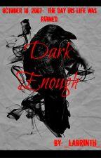 Dark Enough by _Labrinth_