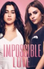 Impossible Love                                     (Lauren Jauregui Y Tu G!P) by LBieberXx