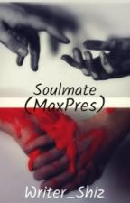 Soulmates-(MaxPres) by Writer_Shiz
