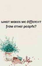 What makes me different from other people? {Completed} by Kim_Jungyeom24