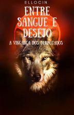 Entre Sangue & Desejo - A Vingança dos Derrotados by MynameisNinna
