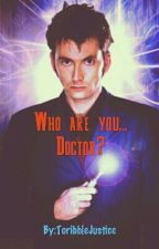 Who Are You.... Doctor? [A Doctor Who Fanfiction] by ToribbleJustice