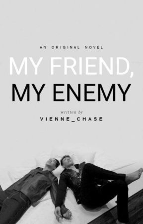 My Friend, My Enemy by iamviennechase
