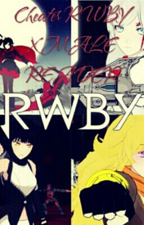 Cheater RWBY X Male Reader + Other Useless Junk - RWBY x Depressed