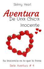 Aventura De Una Chica Inocente #4 by SkinnyHeart7