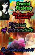 Crystal Academy The Long Lost Legendary Princess of Merandelle by NadineQuia17