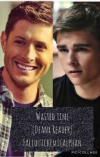 Wasted time (Dean x reader)  by falloutchemicalphan