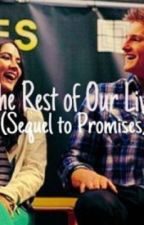 The Rest of Our Lives (Sequel to 'promises') by _hopelessromantic15_