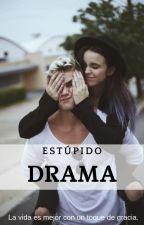 Estúpido Drama. by My-Dreams0309