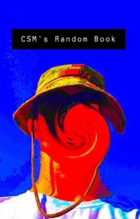 The CSM's Random Book by Emperor_Toast