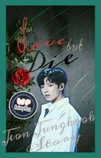 Life, But Die (Jeon Jungkook Story) by rainy98ss