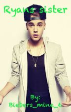 RYAN'S SISTER by Biebers_mine_6