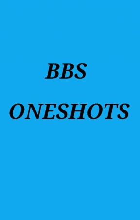Bbs Crew Oneshots by KittyloverWrites