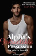 The Alpha's Intractable Possession (English Version) [Bachelor in Love #3] by _thewhitebunny_