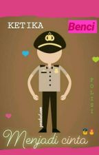 Ketika Benci Menjadi Cinta [Police]  by ViaRamadhani2
