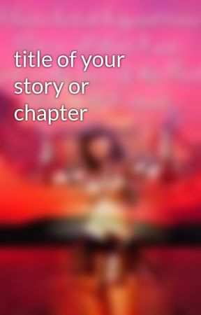 title of your story or chapter by dark_raven18