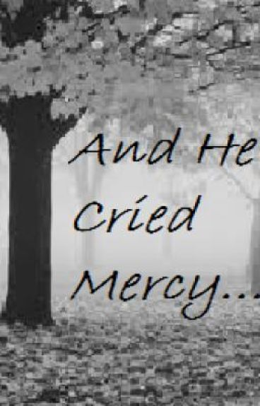 And He Cried Mercy...