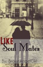 Like Soul Mates by BraveAngelGirl