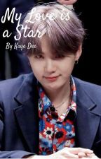 My Love is a Star (BTS Suga Fanfiction) by Kalliopey
