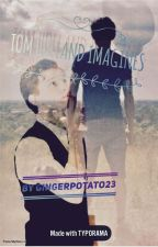 Tom Holland Imagines (REQUESTS ARE CLOSED) by GingerPotato23