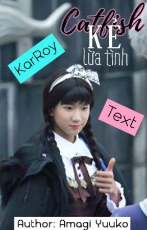 [Text][Khải Nguyên | KaiYuan | KarRoy] Catfish - Kẻ lừa tình by PannyYukk