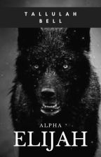 Alpha Elijah (Book 1) by tallulahbell