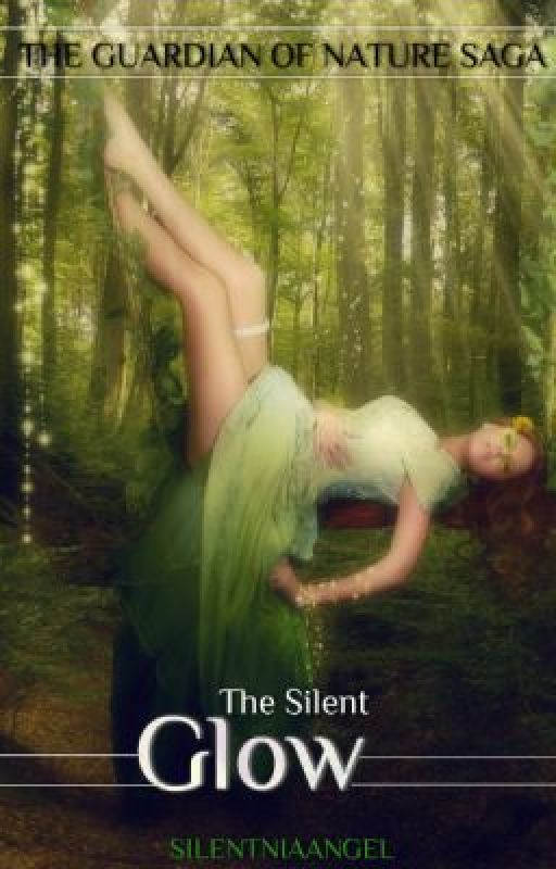 The Guardian of Nature Saga: The Silent Glow   Book 1 by Silent_JM