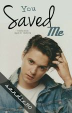 You Saved Me ( Fiction Bradley Simpson )  by sandie110