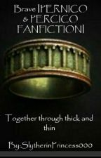 Brave |PERNICO & PERCICO FANFICTION| Discontinued| by SlytherinPrincess000