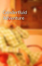 Genderfluid Adventure by readingpower