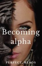 Becoming Alpha by jimjam_05