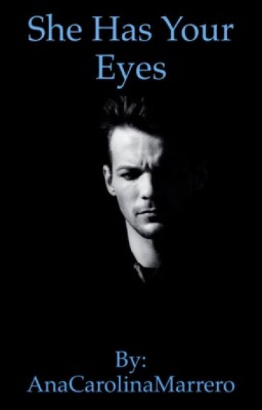 She has your eyes | A Louis Tomlinson FanFiction #Wattys2016