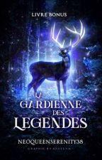 La Gardienne des Légendes ✴︎ Livre Bonus ! by NeoQueenSerenity28