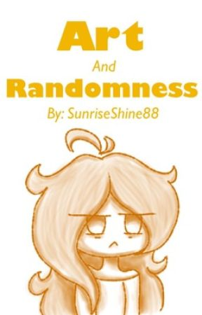 Art and Randomness (book 3) (2-in-1) by SunriseShine88