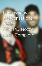 Impressions and Sensations NCIS Gibbs/DiNozzo slash  Complete by LeaConnor