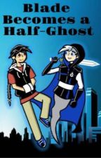 Blade Series: Blade Becomes a Half-Ghost (A Danny Phantom Fanfic) by KaitoRin1