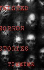 TWISTED HORROR STORIES by timmyme