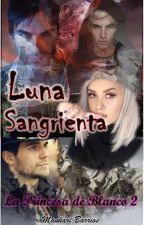 Luna Sangrienta (La Princesa de Blanco 2) by Maukari_luisana