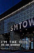 I'M the idol? | Reader x BTS x EXO x SEVENTEEN by KpopMyJams