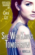 She Who Knows Tomorrow: a sci-fi novella (displaced shadows #1) by carradee