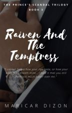 THE PRINCE'S SCANDAL TRILOGY: Raiven And The Temptress by maricardizonwrites