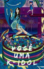Você Uma K-Idol by yseulbi8