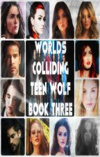 Worlds Colliding (Teen Wolf, Book Three) by katherinep97
