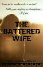 The Battered Wife by QueennInnBlackk