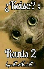 ¿Keiso? ; Rants 2 by SatCatS2