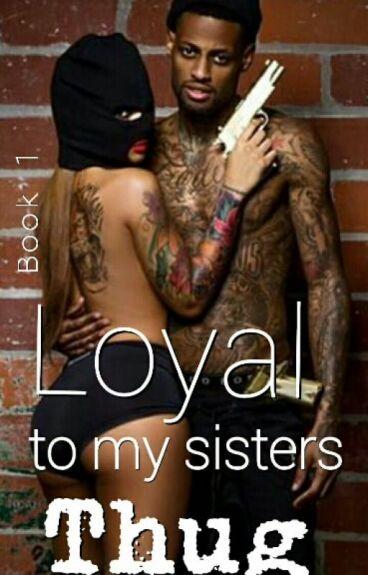 Loyal To My Sister's Thug (Book I) Complete