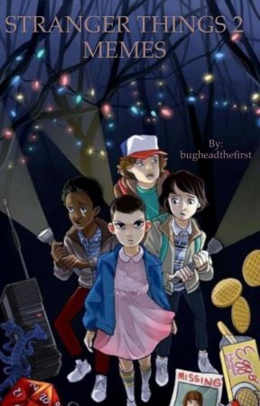 STRANGER THINGS S2 MEMES by bugheadthefirst
