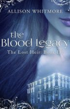 The Blood Legacy (The Lost Heir Book III) by AllisonWhitmore