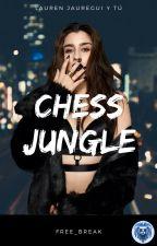 Chess Jungle (Lauren Jauregui y Tú) by free_break