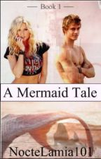 A Mermaid Tale - Book 1 (IN EDITING) by NocteLamia101